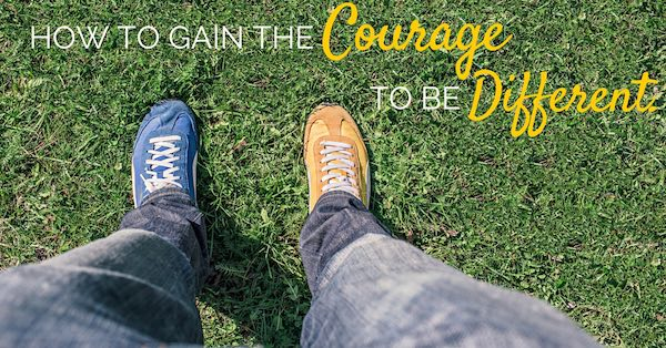 How To Gain The Courage To Be Different